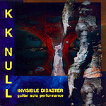 "KK NULL ""Invisible Disaster"" CD"