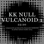 "KK NULL ""Vulcanoid 1"" DIGITAL DOWNLOAD"