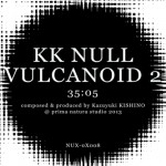 "KK NULL ""Vulcanoid 2"" DIGITAL DOWNLOAD"