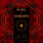 "KK NULL + SCUMEARTH ""split"" CD"