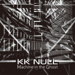 "KK NULL ""Machine in the Ghost"" 7″EP"