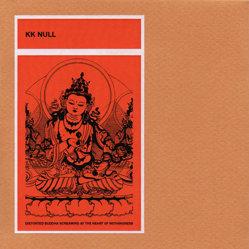 KK NULL - Distorted Buddha Screaming at the Heart of Nothingness